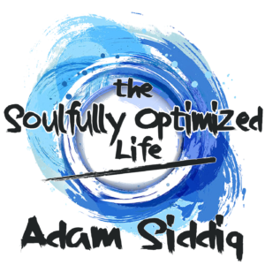 The Soulfully Optimized Life Adam Siddiq